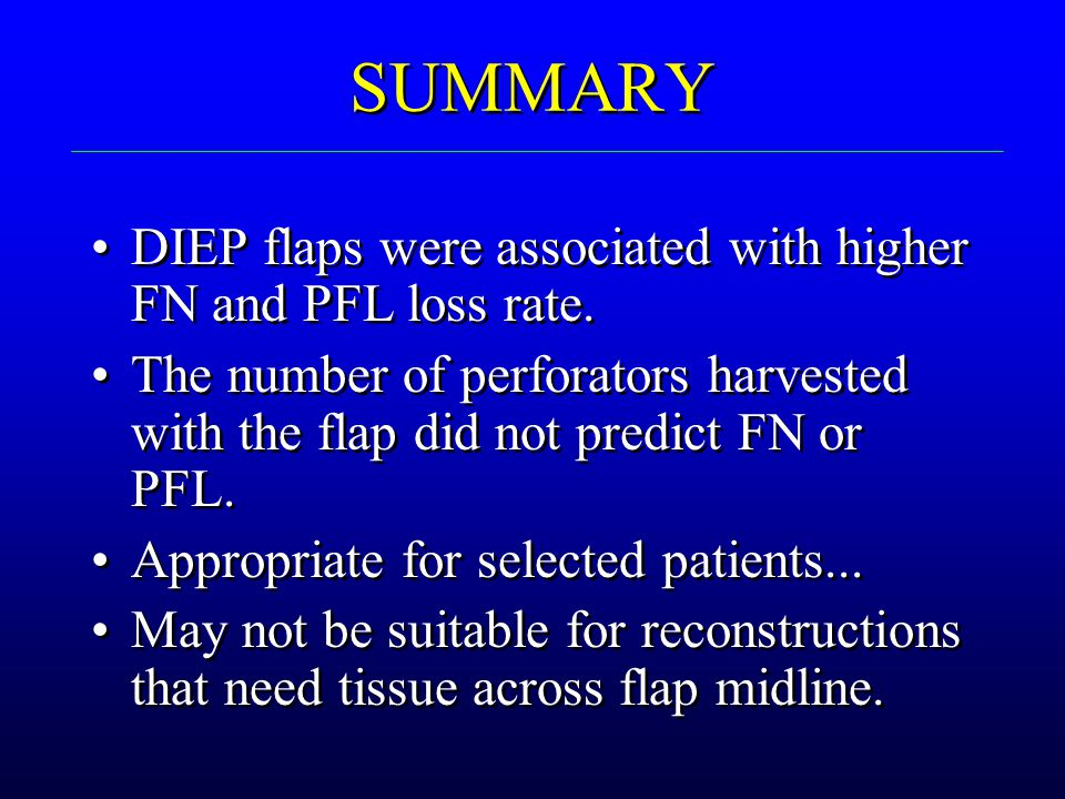 SUMMARY DIEP flaps were associated with higher FN and PFL loss rate. The number of perforators harvested with the flap did not predict FN or PFL. Appr
