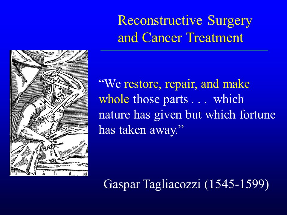 """Gaspar Tagliacozzi (1545-1599) """"We restore, repair, and make whole those parts... which nature has given but which fortune has taken away."""" Reconstruc"""