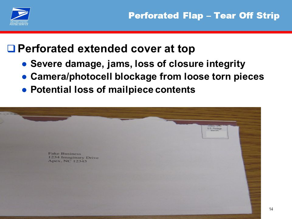 14 Perforated Flap – Tear Off Strip  Perforated extended cover at top ●Severe damage, jams, loss of closure integrity ●Camera/photocell blockage from