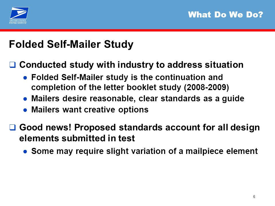 6 What Do We Do?  Conducted study with industry to address situation ●Folded Self-Mailer study is the continuation and completion of the letter bookl