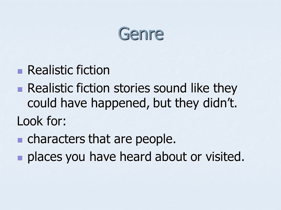 Genre Realistic fiction Realistic fiction Realistic fiction stories sound like they could have happened, but they didn't.