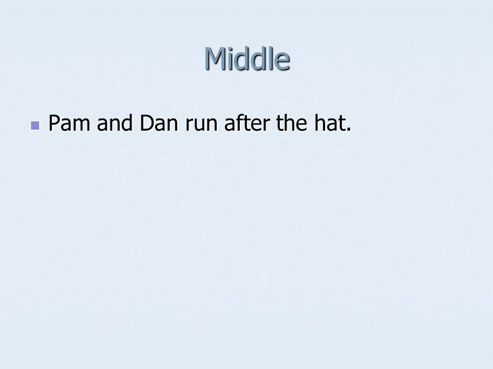 Middle Pam and Dan run after the hat. Pam and Dan run after the hat.