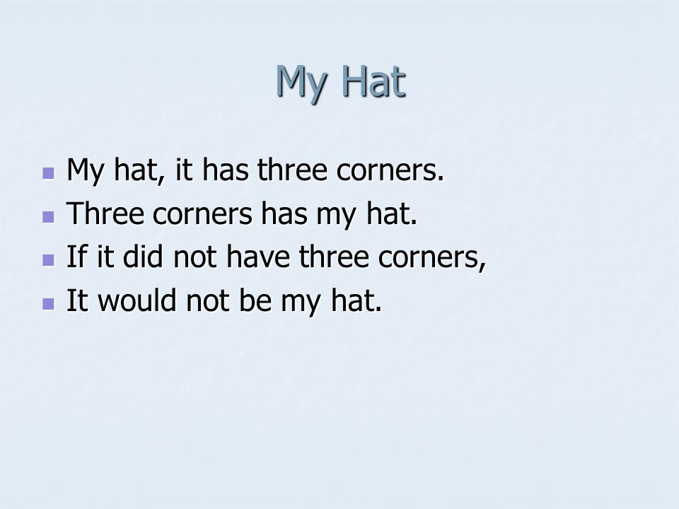 My Hat My hat, it has three corners. My hat, it has three corners.