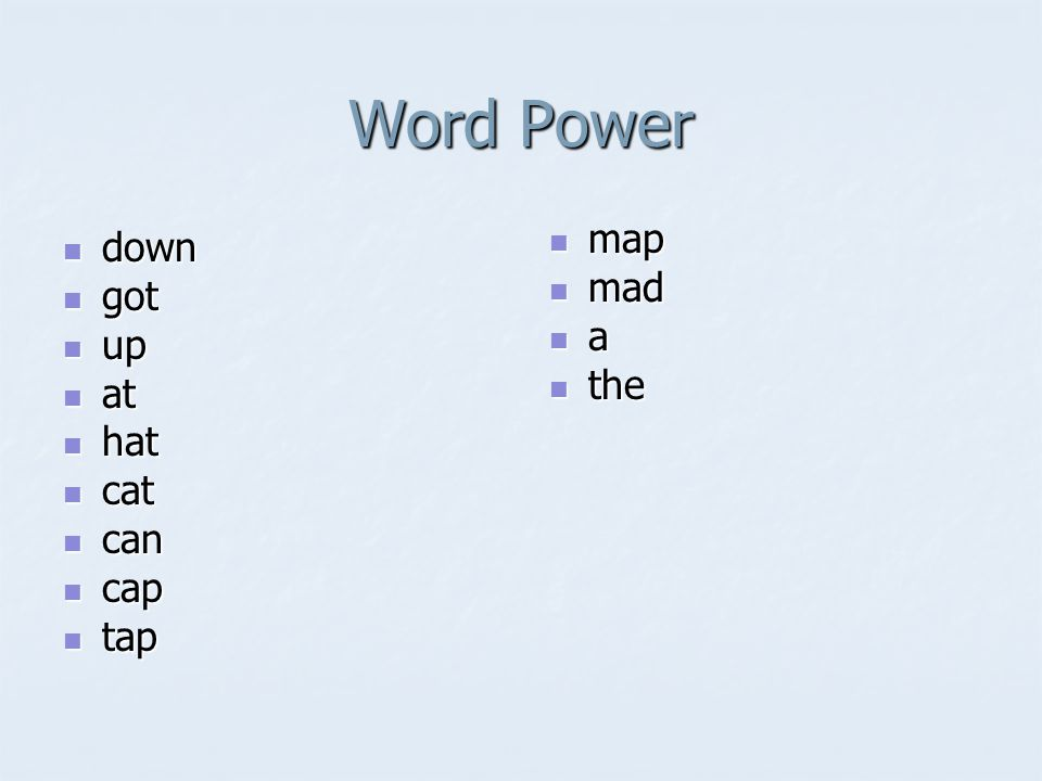 Word Power down down got got up up at at hat hat cat cat can can cap cap tap tap map map mad mad a the the