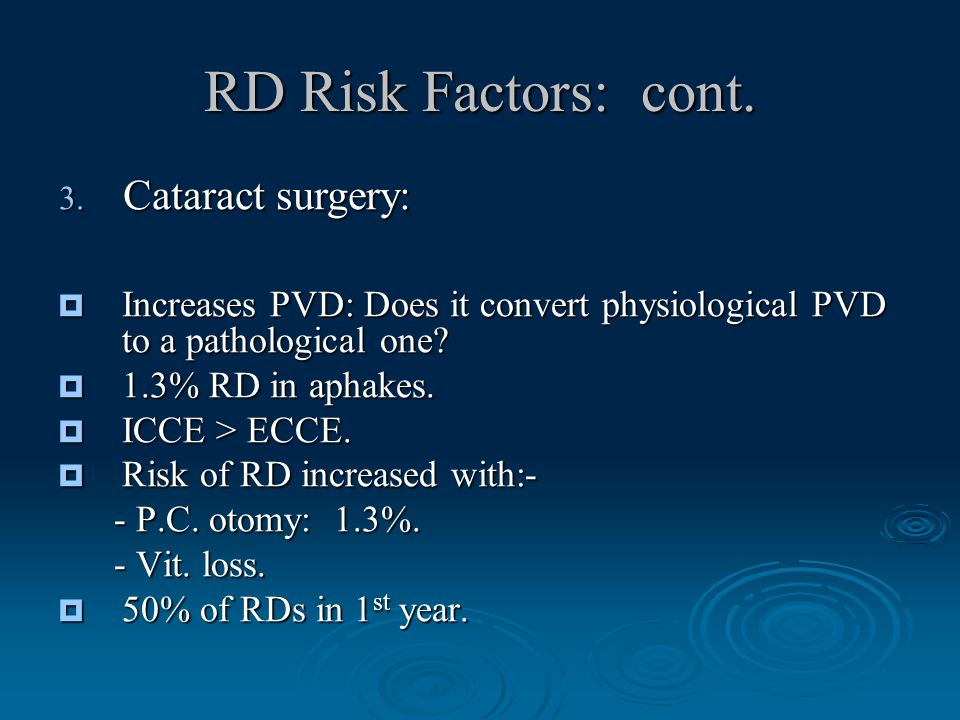 RD Risk Factors: cont.  Increases PVD: Does it convert physiological PVD to a pathological one.