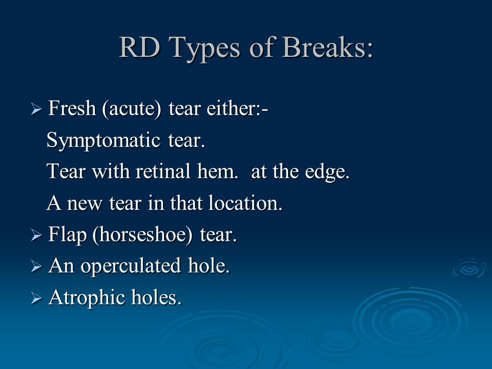 RD Types of Breaks:  Fresh (acute) tear either:- Symptomatic tear.