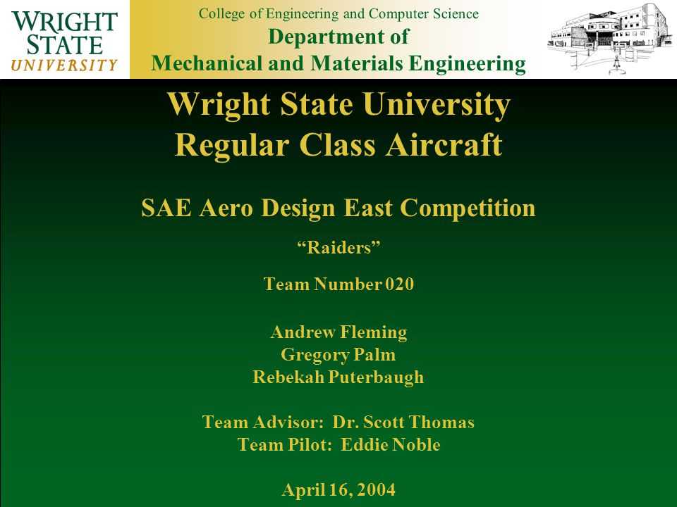 College of Engineering and Computer Science Department of Mechanical and Materials Engineering n Design with high-lift criteria in mind n Meet all design competition requirements n Built so pilot can easily control the plane n Minimize weight wherever possible n Have working plane with multiple test flights prior to the competition Project Goals