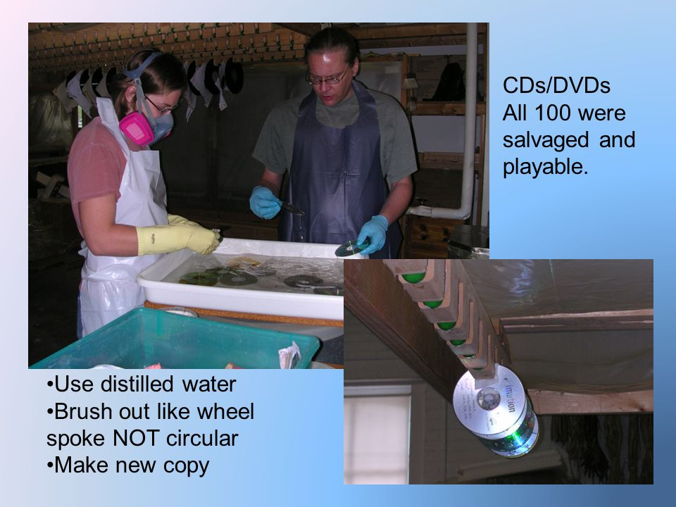 Use distilled water Brush out like wheel spoke NOT circular Make new copy CDs/DVDs All 100 were salvaged and playable.