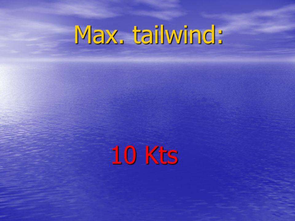 Max. tailwind: 10 Kts