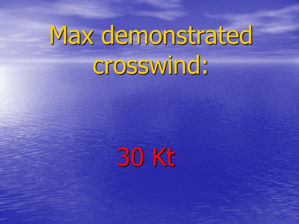 Max demonstrated crosswind: 30 Kt