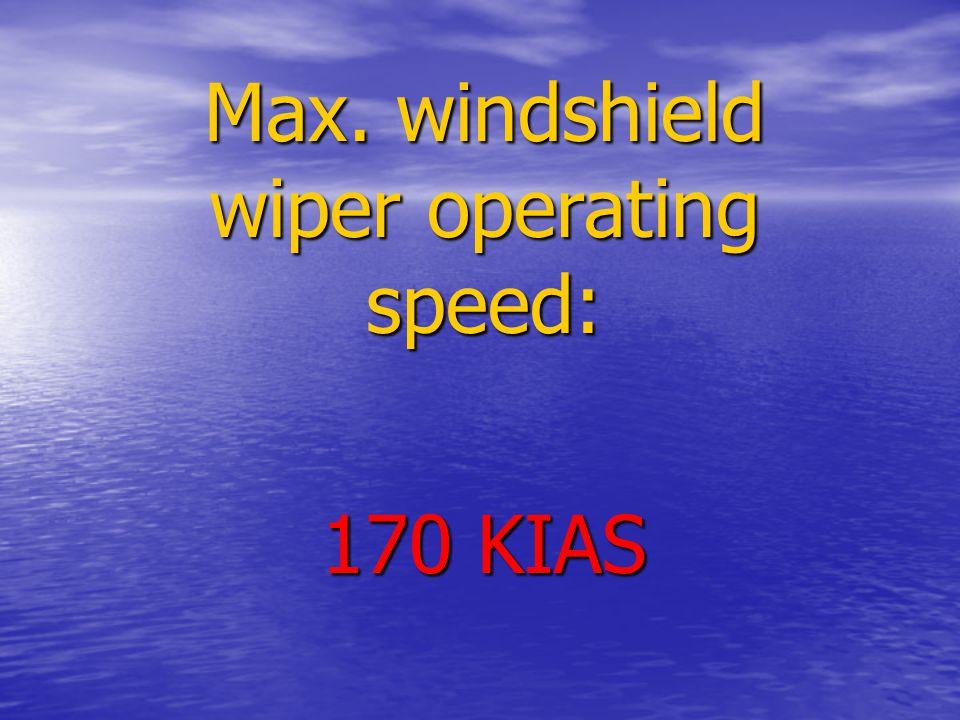 Max. windshield wiper operating speed: 170 KIAS