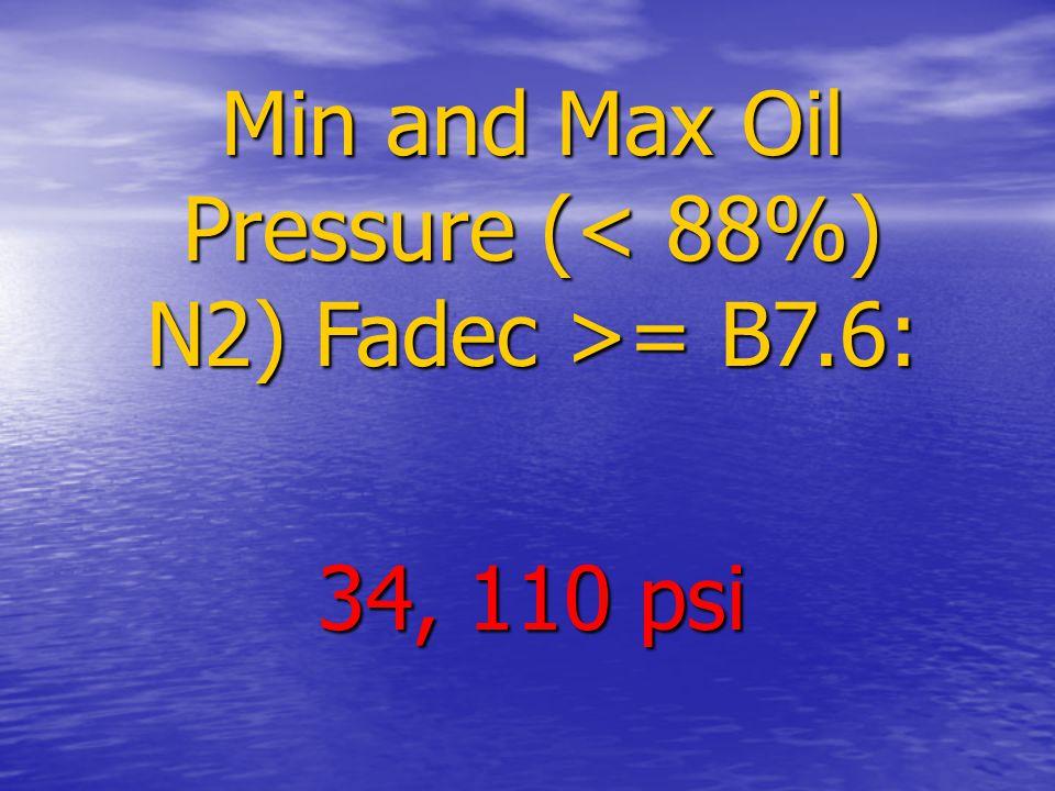 Min and Max Oil Pressure ( = B7.6: 34, 110 psi