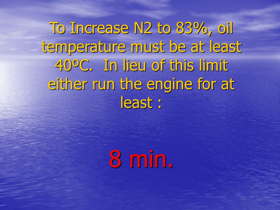 To Increase N2 to 83%, oil temperature must be at least 40ºC.