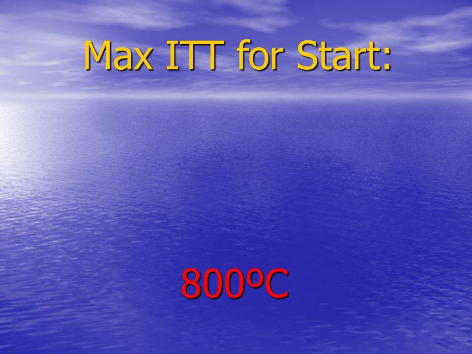 Max ITT for Start: 800ºC