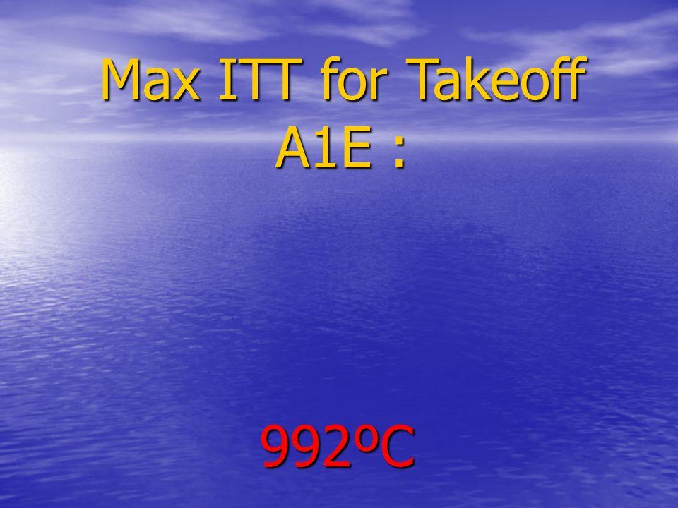 Max ITT for Takeoff A1E : 992ºC