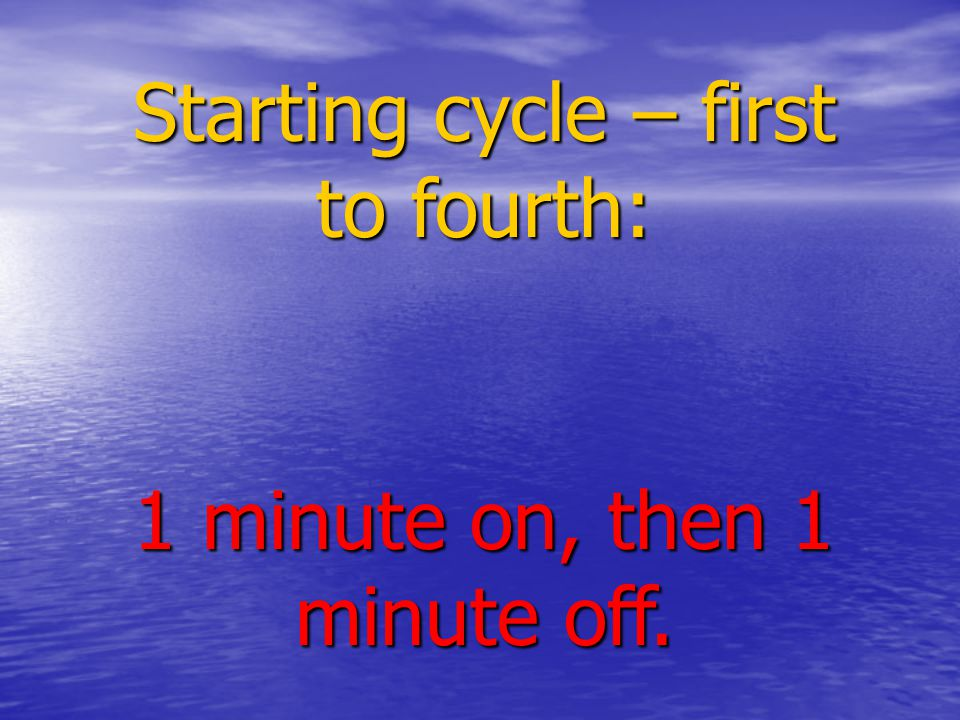 Starting cycle – first to fourth: 1 minute on, then 1 minute off.