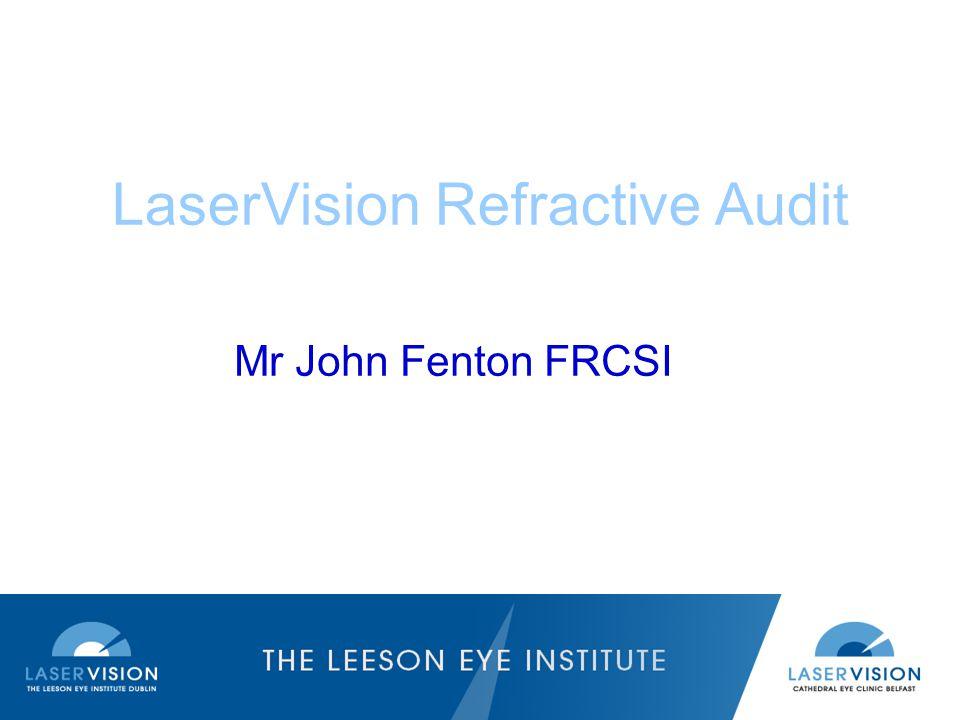 LaserVision Refractive Audit Mr John Fenton FRCSI