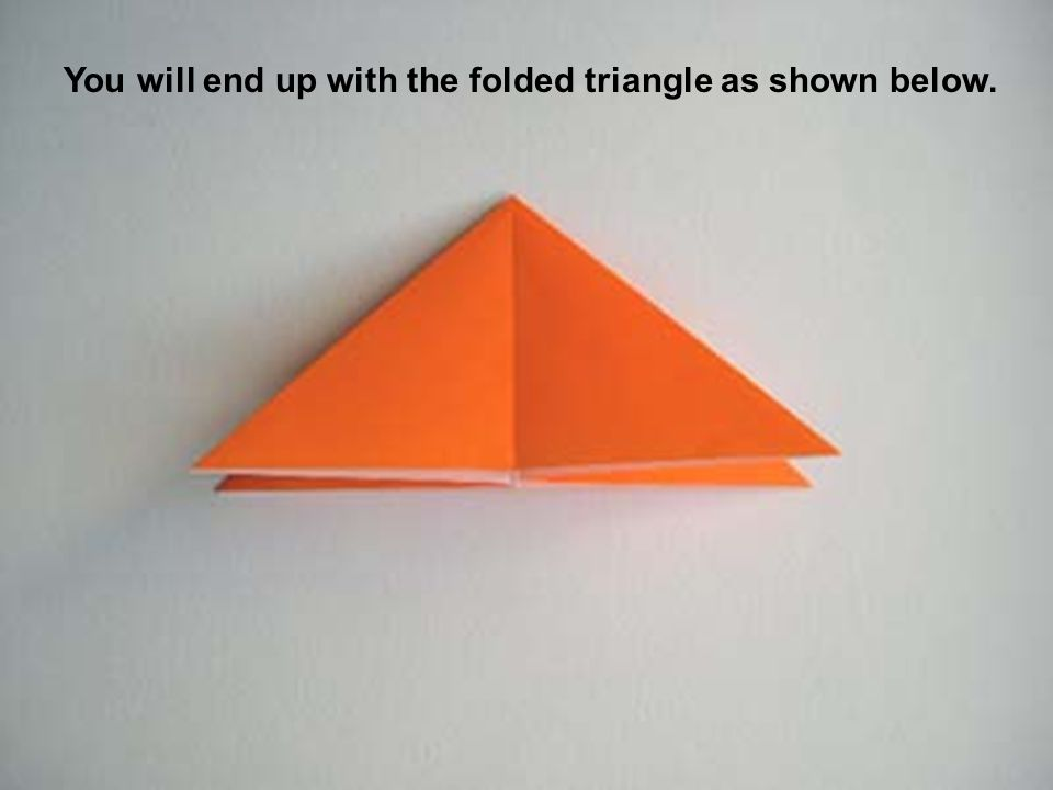 You will end up with the folded triangle as shown below.