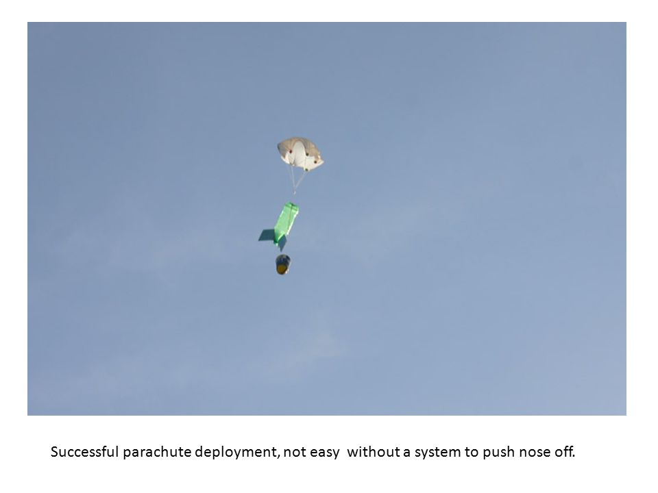 Successful parachute deployment, not easy without a system to push nose off.