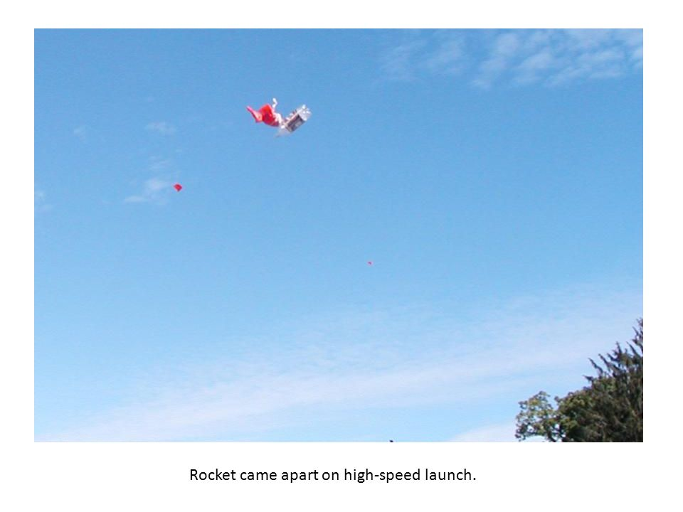Rocket came apart on high-speed launch.