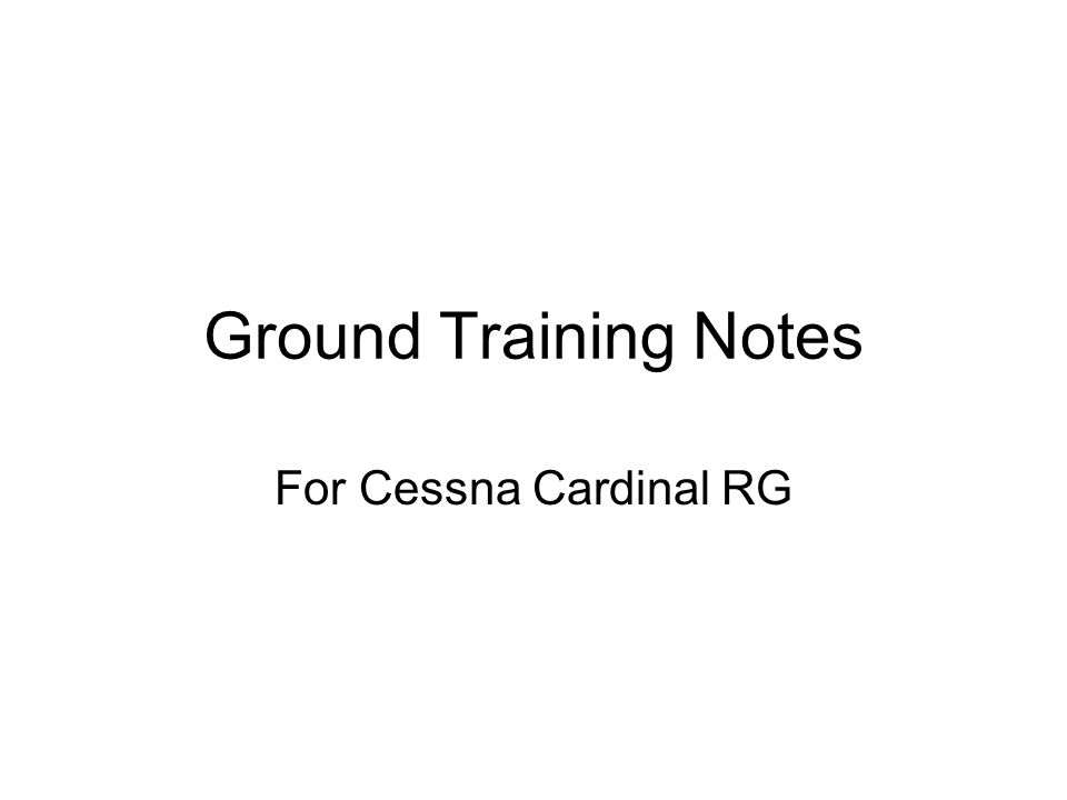 Ground Training Notes For Cessna Cardinal RG