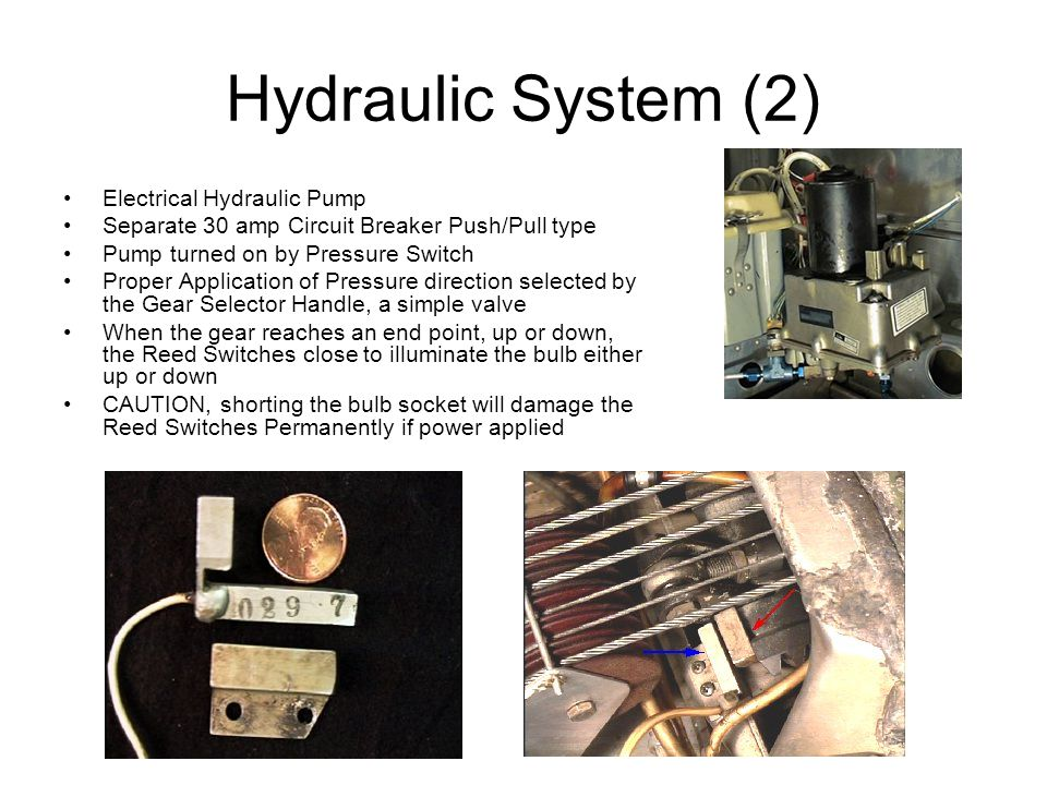 Hydraulic System (2) Electrical Hydraulic Pump Separate 30 amp Circuit Breaker Push/Pull type Pump turned on by Pressure Switch Proper Application of