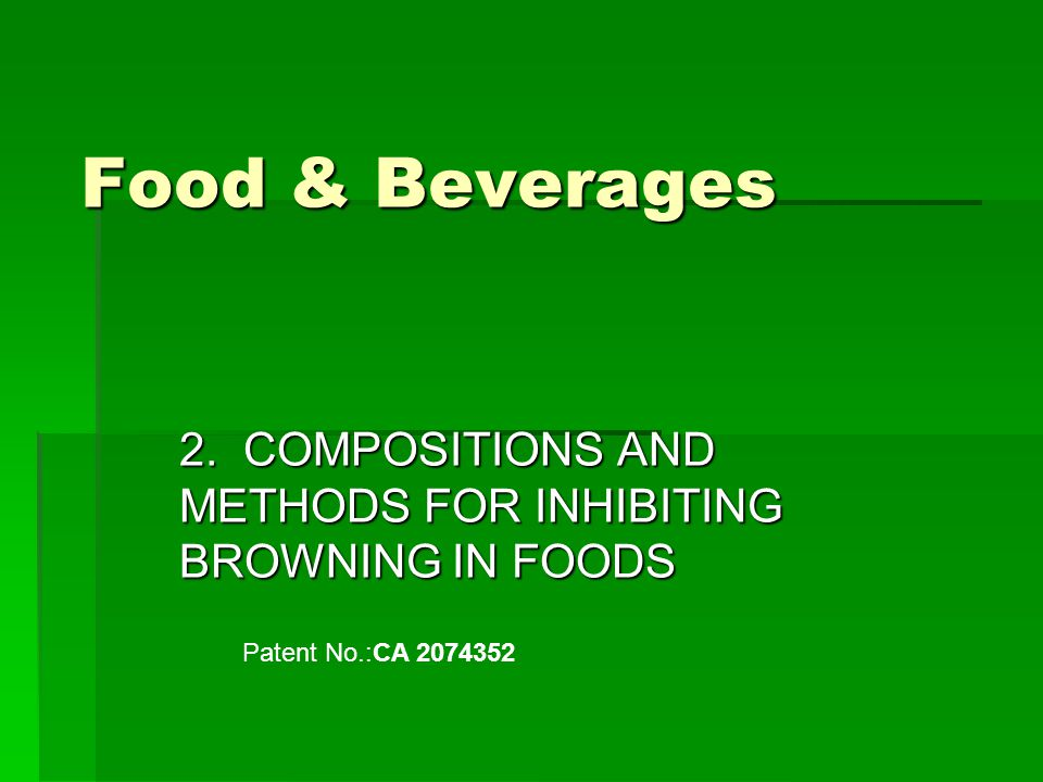 Food & Beverages 2. COMPOSITIONS AND METHODS FOR INHIBITING BROWNING IN FOODS Patent No.:CA 2074352