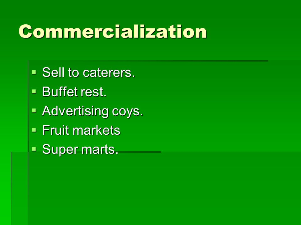 Commercialization  Sell to caterers.  Buffet rest.