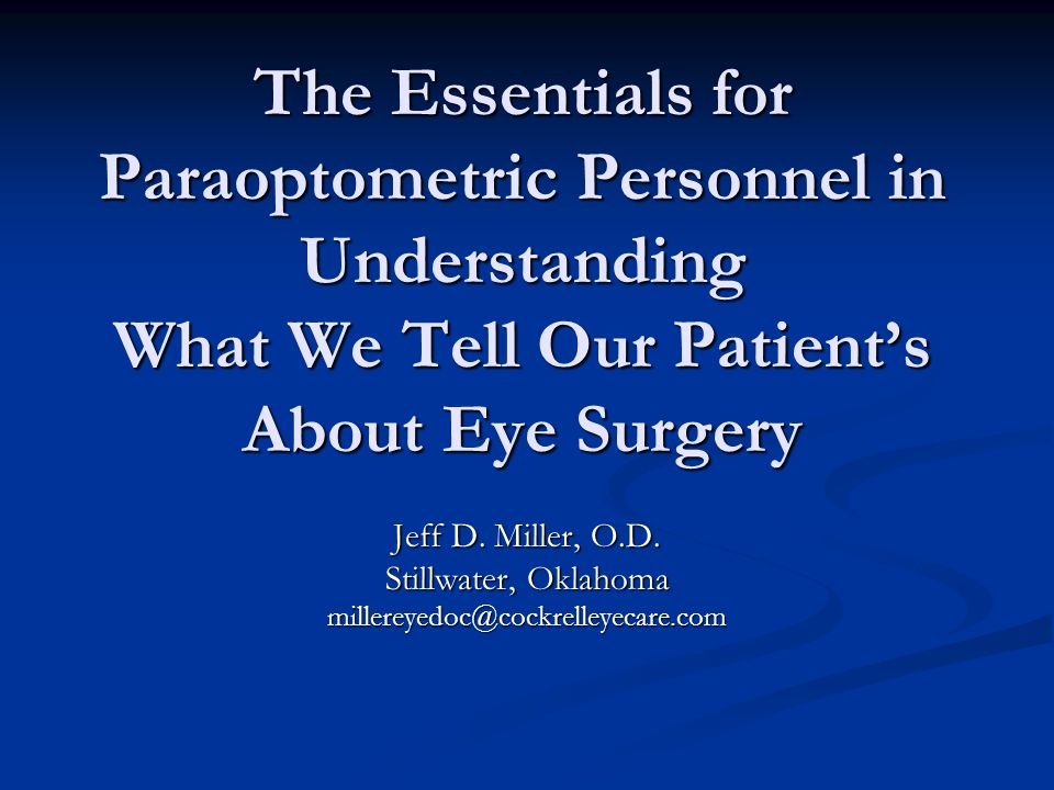 The Essentials for Paraoptometric Personnel in Understanding What We Tell Our Patient's About Eye Surgery Jeff D.