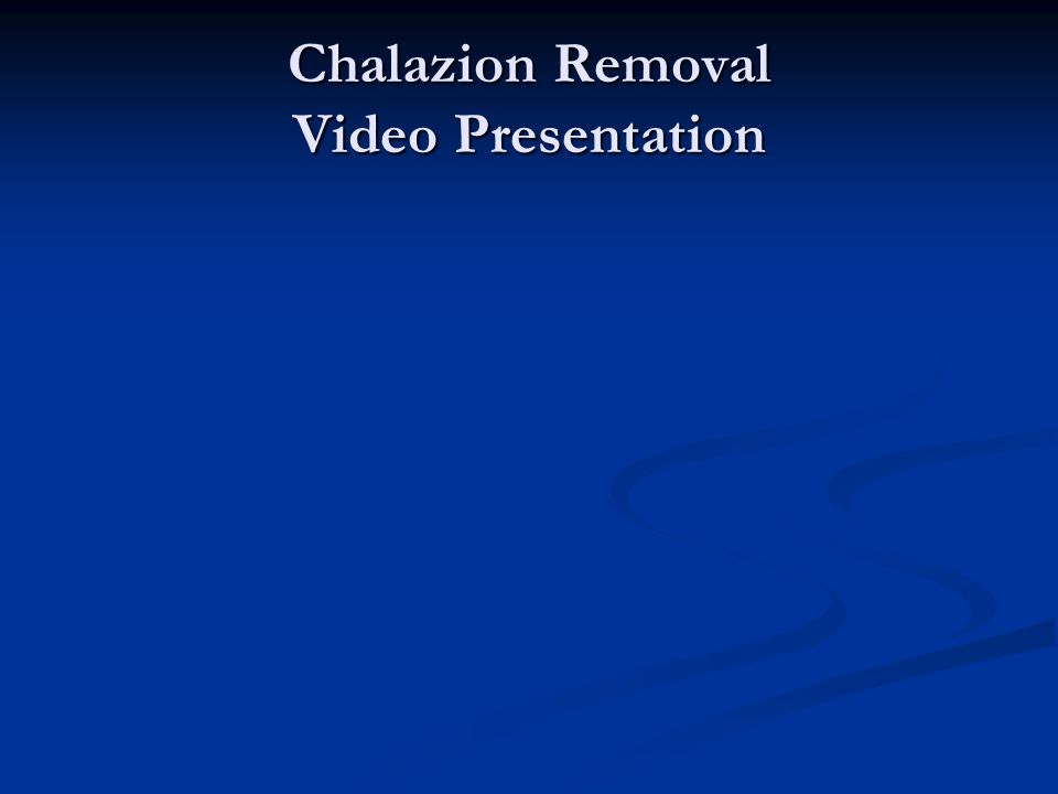 Chalazion Removal Video Presentation