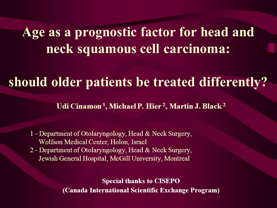 Age as a prognostic factor for head and neck squamous cell carcinoma: should older patients be treated differently? Udi Cinamon 1, Michael P. Hier 2,