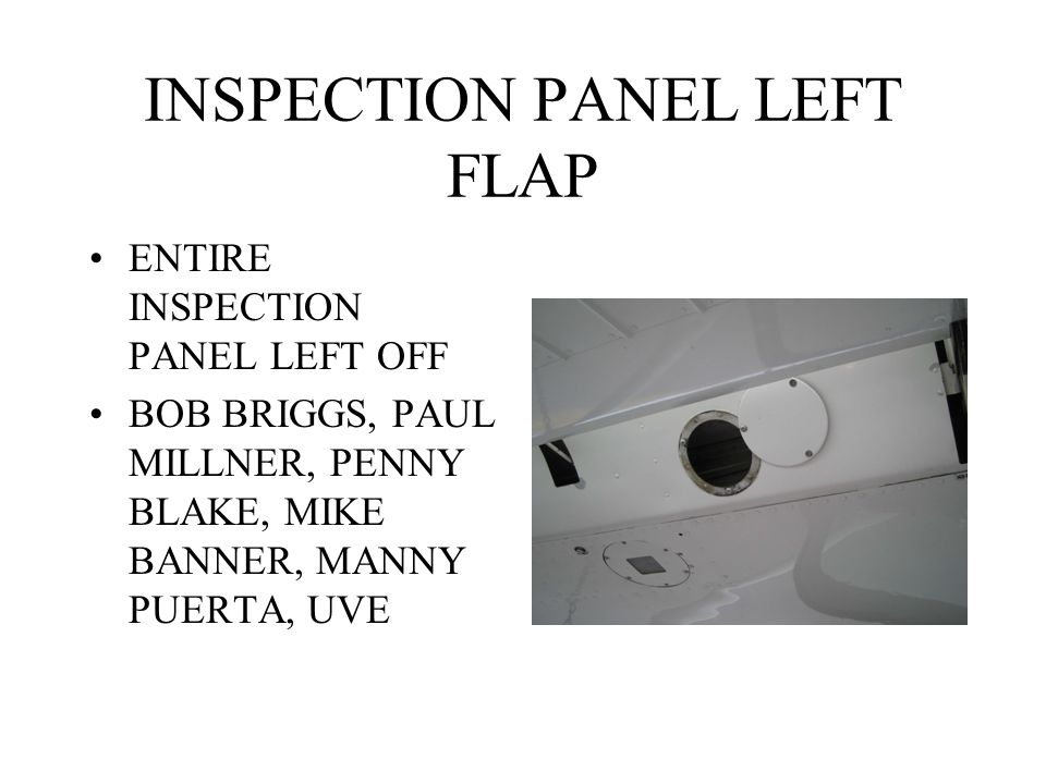 INSPECTION PANEL LEFT FLAP ENTIRE INSPECTION PANEL LEFT OFF BOB BRIGGS, PAUL MILLNER, PENNY BLAKE, MIKE BANNER, MANNY PUERTA, UVE