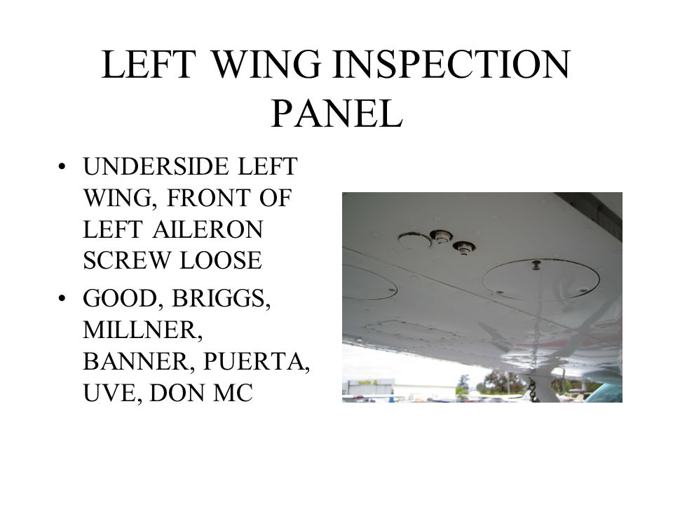 LEFT WING INSPECTION PANEL UNDERSIDE LEFT WING, FRONT OF LEFT AILERON SCREW LOOSE GOOD, BRIGGS, MILLNER, BANNER, PUERTA, UVE, DON MC