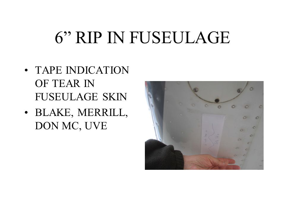 "6"" RIP IN FUSEULAGE TAPE INDICATION OF TEAR IN FUSEULAGE SKIN BLAKE, MERRILL, DON MC, UVE"