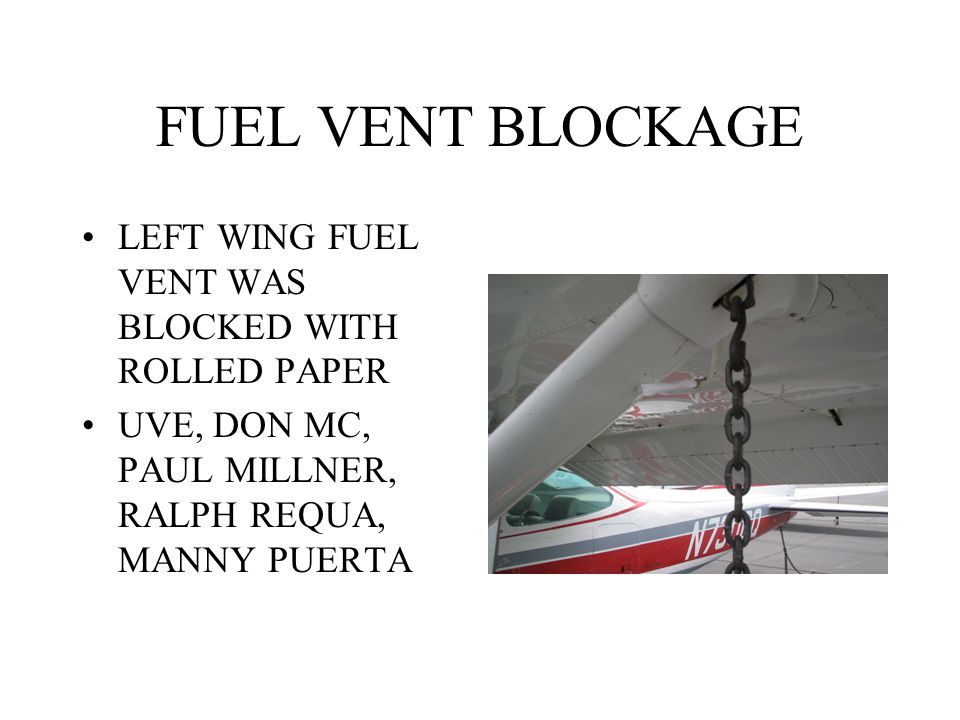FUEL VENT BLOCKAGE LEFT WING FUEL VENT WAS BLOCKED WITH ROLLED PAPER UVE, DON MC, PAUL MILLNER, RALPH REQUA, MANNY PUERTA