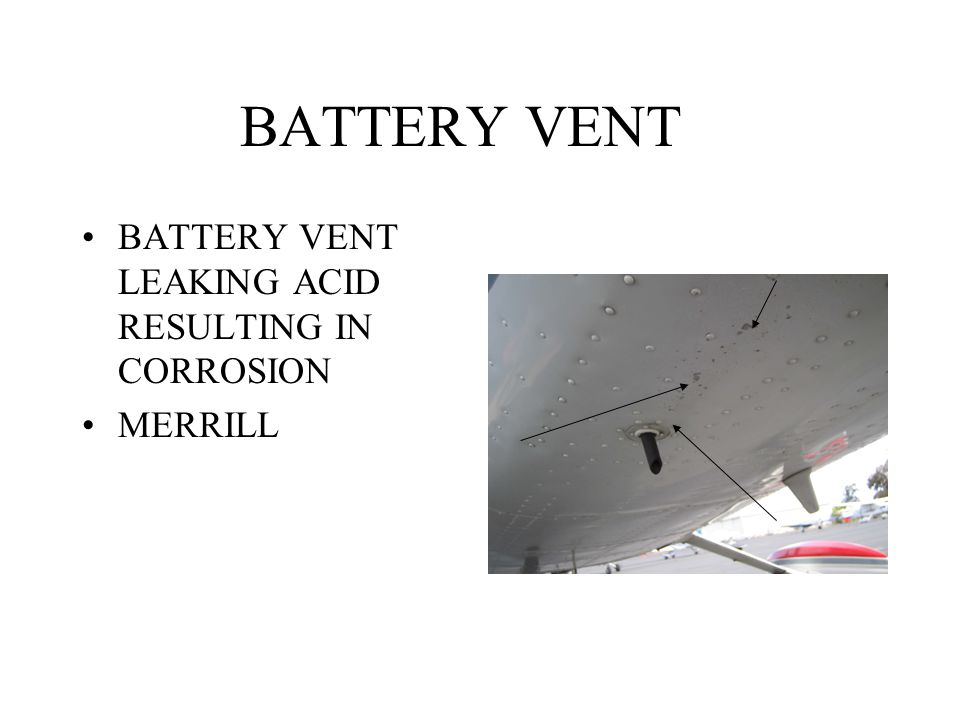 BATTERY VENT BATTERY VENT LEAKING ACID RESULTING IN CORROSION MERRILL