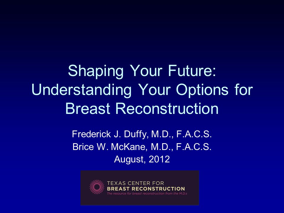 Shaping Your Future: Understanding Your Options for Breast Reconstruction Frederick J.