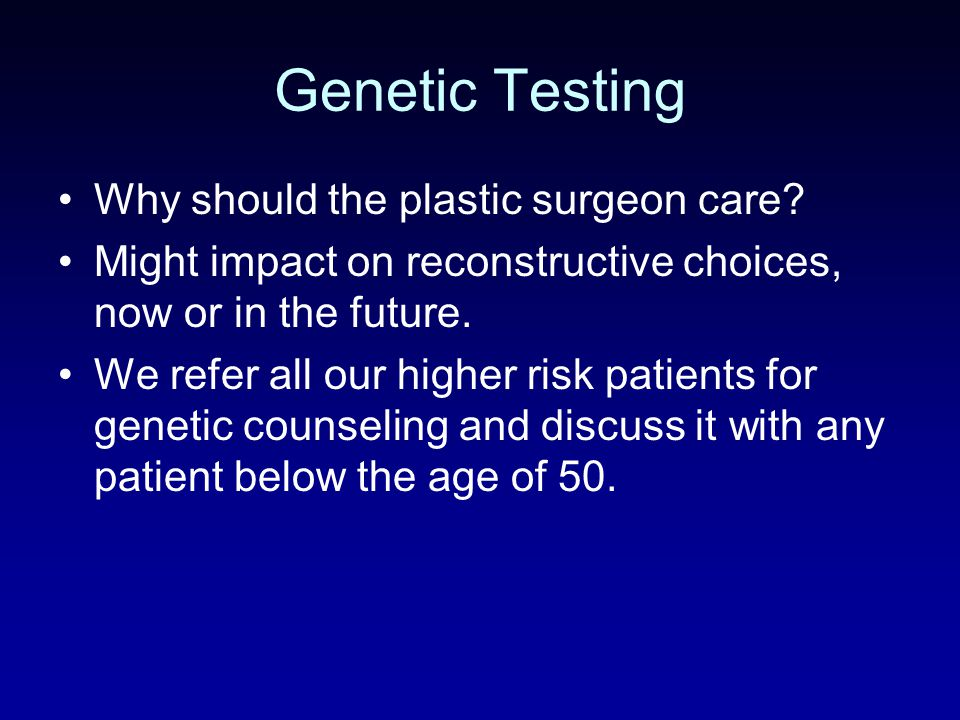 Genetic Testing Why should the plastic surgeon care.