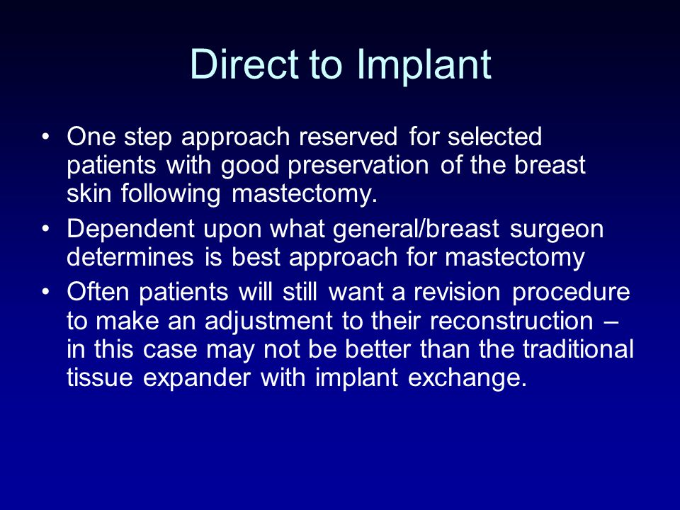 Direct to Implant One step approach reserved for selected patients with good preservation of the breast skin following mastectomy.