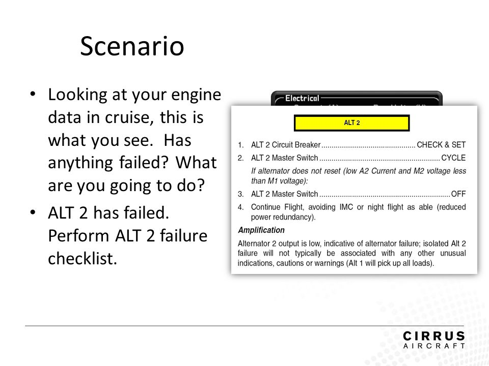 Scenario Looking at your engine data in cruise, this is what you see. Has anything failed? What are you going to do? ALT 2 has failed. Perform ALT 2 f
