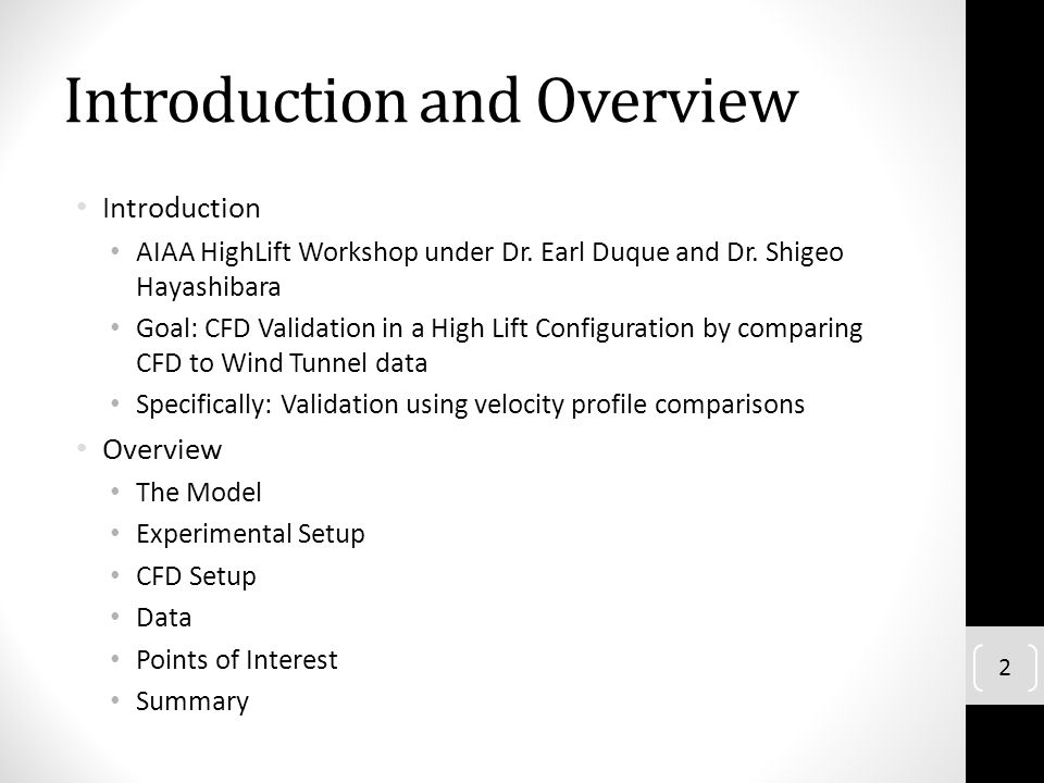 Introduction and Overview Introduction AIAA HighLift Workshop under Dr. Earl Duque and Dr. Shigeo Hayashibara Goal: CFD Validation in a High Lift Conf