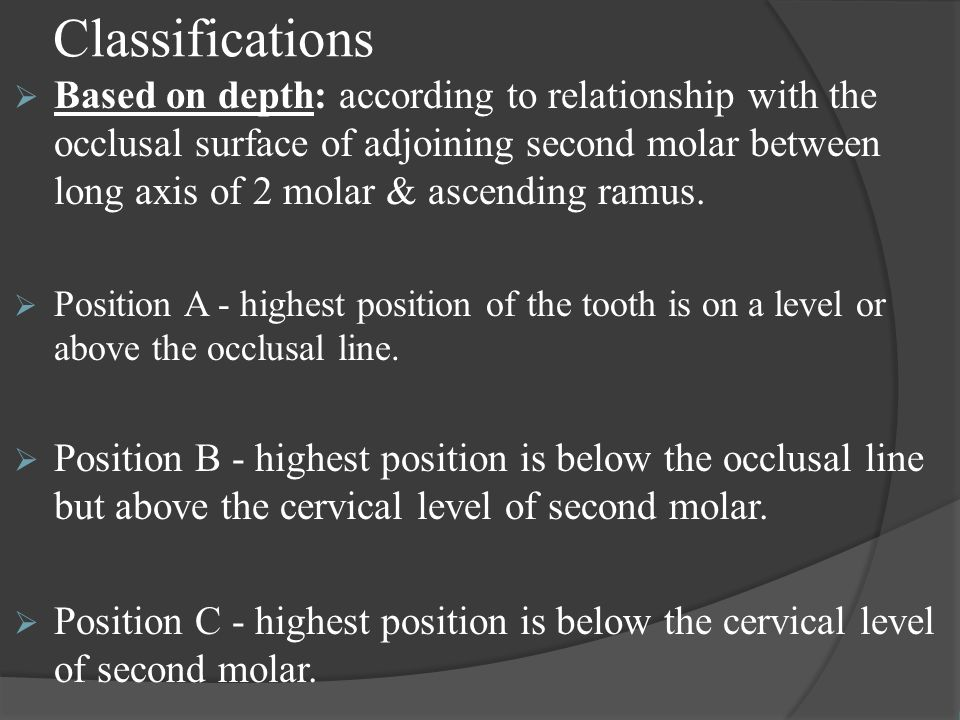 Classifications  Based on depth: according to relationship with the occlusal surface of adjoining second molar between long axis of 2 molar & ascendi