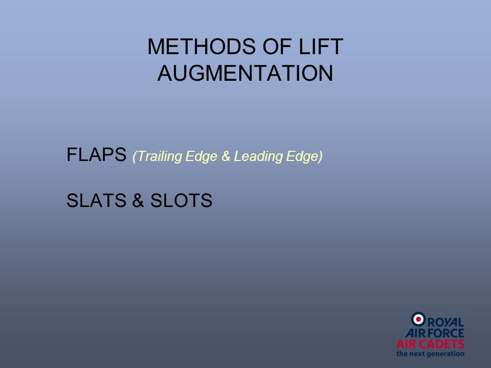 METHODS OF LIFT AUGMENTATION FLAPS (Trailing Edge & Leading Edge) SLATS & SLOTS