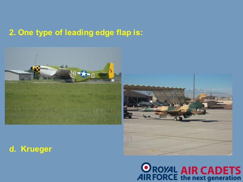 2. One type of leading edge flap is: a.Plain b.Slot c. Split d. Krueger