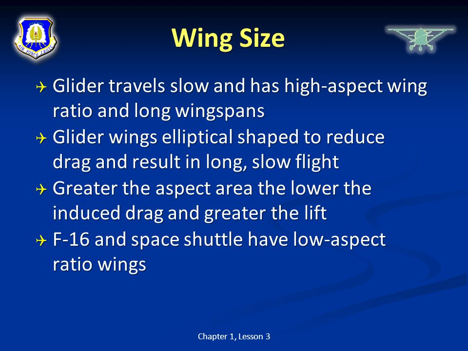Wing Size  Glider travels slow and has high-aspect wing ratio and long wingspans  Glider wings elliptical shaped to reduce drag and result in long,