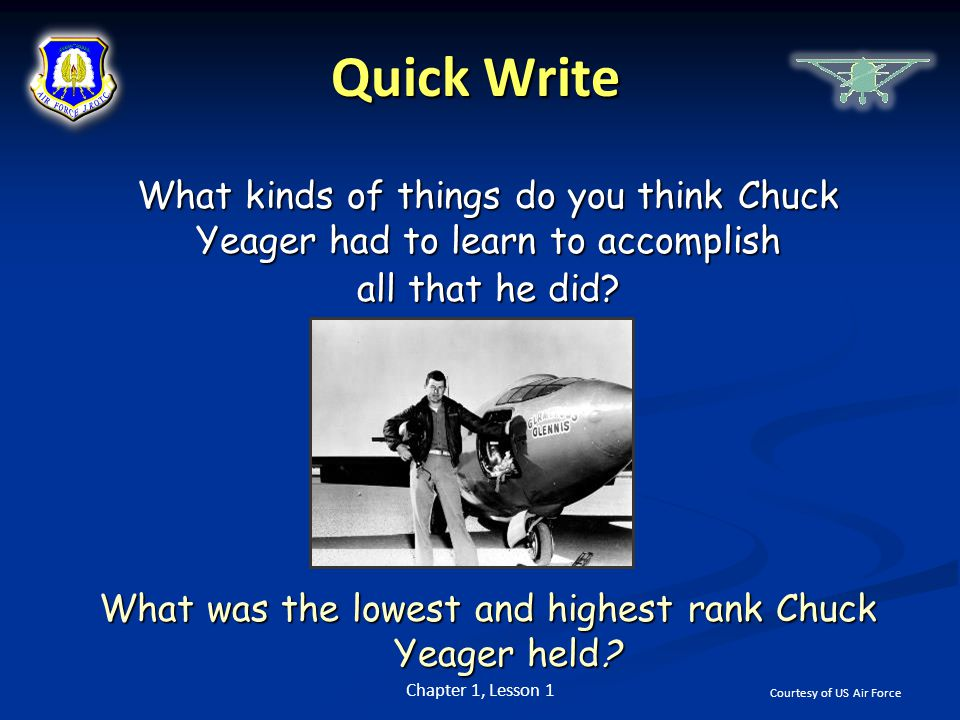 Quick Write What kinds of things do you think Chuck Yeager had to learn to accomplish all that he did? What was the lowest and highest rank Chuck Yeag