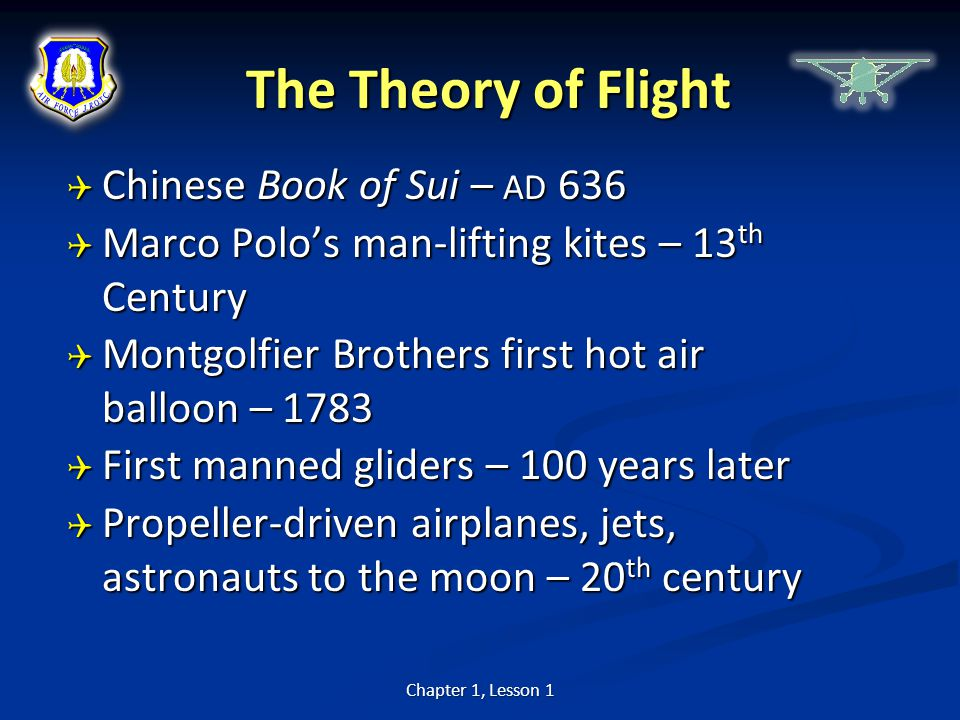 The Theory of Flight  Chinese Book of Sui – AD 636  Marco Polo's man-lifting kites – 13 th Century  Montgolfier Brothers first hot air balloon – 17