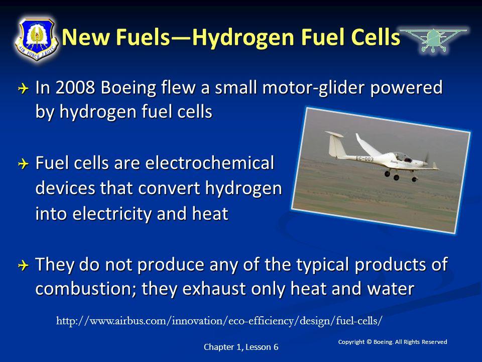 New FuelsHydrogen Fuel Cells New Fuels — Hydrogen Fuel Cells  In 2008 Boeing flew a small motor-glider powered by hydrogen fuel cells  Fuel cells ar