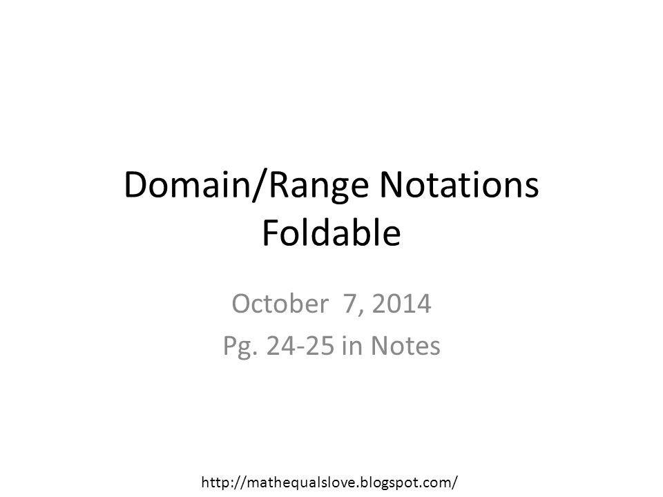 Domain/Range Notations Foldable October 7, 2014 Pg.