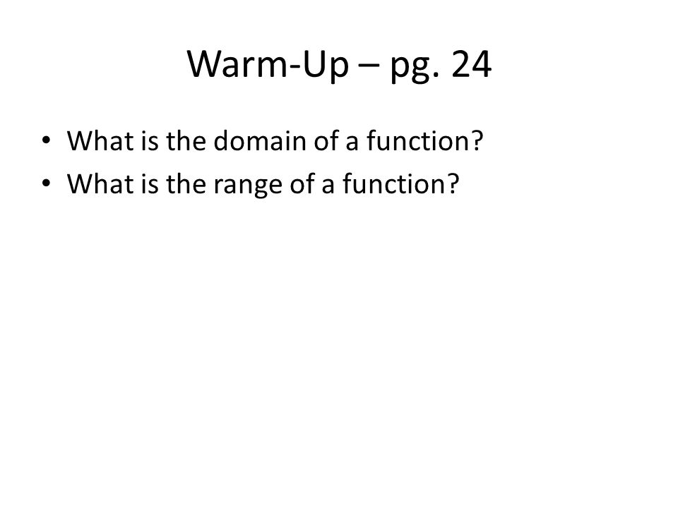 Warm-Up – pg. 24 What is the domain of a function What is the range of a function